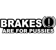 Aufkleber Brakes are for Pussies